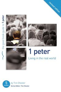 1 Peter - Living in the Real World (The Good Book Guides Series)