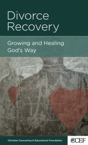 Divorce Recovery - Growing and Healing Gods Way (Christian Counselling & Educational Foundation Series)