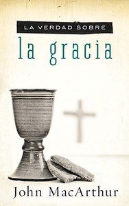 La Verdad Sobre La Gracia (The Truth About Grace)