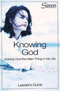 Sisters: Knowing God (Leaders Guide) (Sisters Bible Study For Women Series)
