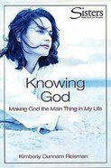 Sisters: Knowing God (Participants Workbook) (Sisters Bible Study For Women Series)