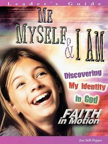 Me, Myself, and I Am (Leader Guide) (Faith In Motion Series)