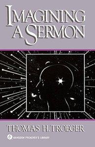 Imagining a Sermon (Abingdon Preachers Library Series)