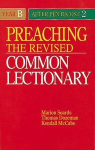 Preaching the Revised Common Lectionary Year B: After Pentecost 2