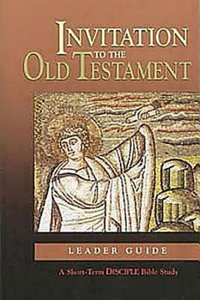 Invitation to the Old Testament (Leaders Guide) (Disciple Short-term Studies Series)