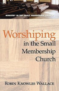 Worshipping in the Small Membership Church