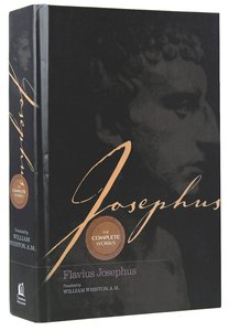 Josephus: The Complete Works (Keyed To Loeb Numbering System)