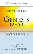 The Message of Genesis 12-50 (Bible Speaks Today Series)