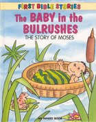 The Baby in the Bulrushes (First Bible Stories Series)