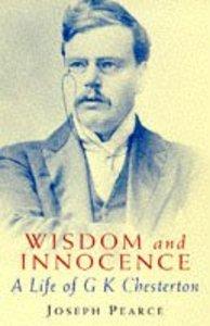 Wisdom and Innocence: Life of G K Chesterton