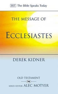 The Message of Ecclesiastes (Bible Speaks Today Series)