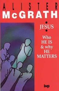Jesus - Who He is and Why He Matters