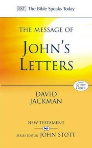 The Message of Johns Letters (Bible Speaks Today Series)