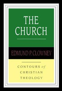 The Church (Contours Of Christian Theology Series)
