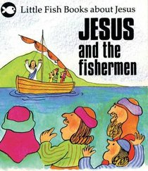 Jesus and the Fisherman (Little Fish Series)