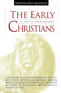 The Early Christians in Their Own Words