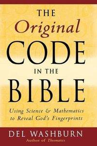Original Code in the Bible;Using Science & Mathermatics to Reveal Gods Fingerprints
