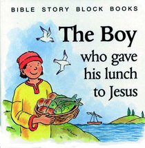 The Boy Who Gave His Lunch to Jesus (Bible Story Block Book Series)