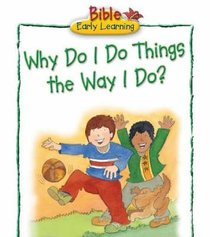 Why Do I Do Things the Way I Do? (Bible Early Learning Series Ii)