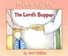 The Lords Supper (Follow And Do Series)
