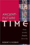 Ancient Future: Ancient-Future Time (Ancient-future Series)