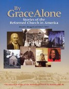 By Grace Alone (Historical Series Of The Reformed Church In America)