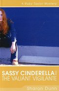 Sassy Cinderella and the Valiant Vigilante (Ruby Taylor Mysteries Series)