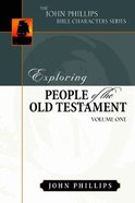 Exploring People of the Old Testament (Volume 1) (John Phillips Bible Characters Series)