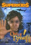 Out of Breath (#07 in Comander Kellie And The Superkids Adventures Series)