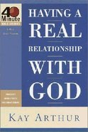 40 Mbs: Having a Real Relationship With God (40 Minute Bible Study Series)