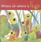Where, Oh Where is Fergie? (Adventures Of Fergie Series)