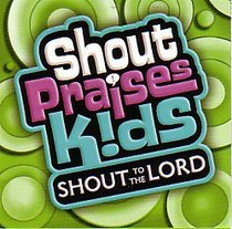 Shout to the Lord (#1 in Shout Praises Kids Series)