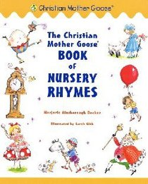 The Christian Mother Goose Book of Nursery Rhymes (Christian Mother Goose Series)