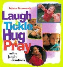 Laugh and Tickle, Hug and Pray