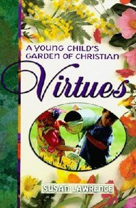 A Young Childs Garden of Christian Virtues