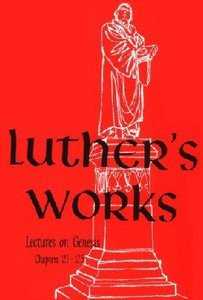 Lectures on Genesis Chapters 21-25 (#04 in Luthers Works Series)