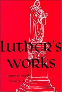Lectures on Genesis Chapters 38-44 (#07 in Luthers Works Series)
