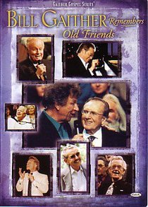Bill Gaither Remembers Old Friends (Gaither Gospel Series)