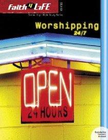 Faith 4 Life: Worshipping 24/7 (Sr High)