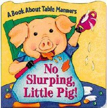 No Slurping, Little Pig! (Book About Series)