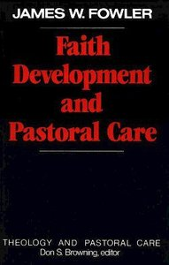 Faith Development and Pastoral Care (Theology And Pastoral Care Series)