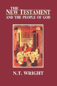 The New Testament and the People of God (#01 in Christian Origins And The Question Of God Series)