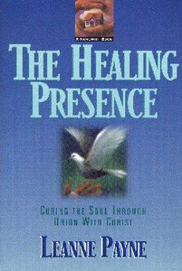 Healing Presence: Curing the Soul Thru Union With Christ