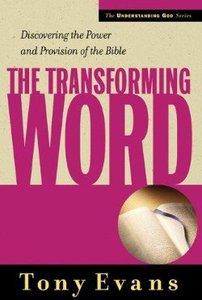 The Transforming Word (Understanding God Series)