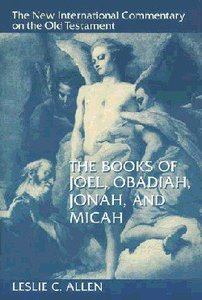 The Books of Joel, Obadiah, Jonah, and Micah (New International Commentary On The Old Testament Series)