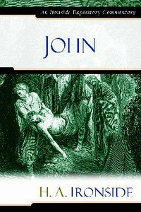 John (Ironside Expository Commentary Series)