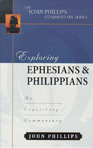 Exploring Ephesians & Philippians (John Phillips Commentary Series)