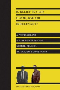 Is Belief in God Good, Bad Or Irrelevant?