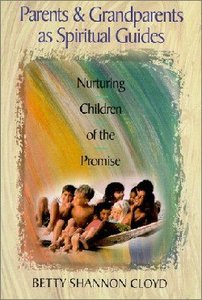 Parents and Grandparents as Spiritual Guides: Nuturing Children of the Promise