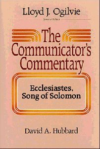 Ecclesiastes, Song of Solomon (#15.2 in Communicators Commentary Old Testament Series)